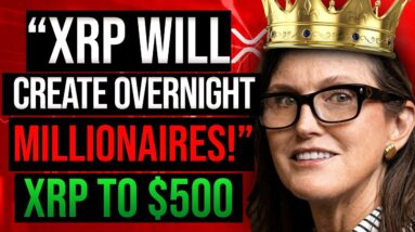 XRP TO $500, CATHIE WOOD SAYS: 'YOU NEED TO BUY $1,000 XRP NOW!' (RIPPLE XRP NEWS TODAY)