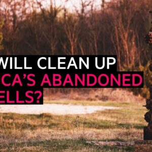 Who will clean up America's abandoned oil wells?   FT Energy Source